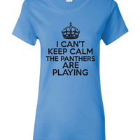 I Can't keep Calm The Panthers Are Playing Tshirt. Carolina Panthers Ladies and Unisex Styles. Great Gift Ideas.