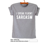 I speak fluent sarcasm Shirt Grunge T Shirt Hipster Tumblr Womens Teens Girls Unisex Graphic Tee Trendy Fashionable Cute Outfits Instagram
