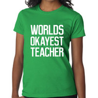 Awesome World's Okayest TEACHER T Shirt Great Back to School T Shirt Great Teachers Gift Christmas Shirt For Teacher School Colors Available