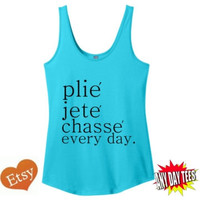 Plie Jete Chasse Every Day Ballet Dance  Tank Top in Aqua Blue Neon Green or Heather Grey