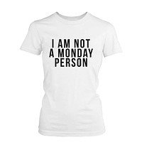 Funny Graphic Statement Womens White T-shirt - I'm Not A Monday Person