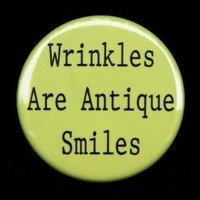 Wrinkles Are Antique Smiles  Button Pin by theangryrobot