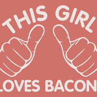 This Girl Loves Bacon. T-Shirt for Girl Teenage Girl Teenager. Shirt For Women College Student Bacon Pork Food Hands