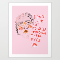 Don't look at yourself through their eyes Art Print by Ambivalently Yours
