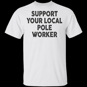 Support Your Local Pole Worker T-Shirt