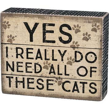 """Yes I Really Do Need All Of These Cats Wooden Block Sign   Pets, Paw Print   5.50"""" x 4.50"""""""