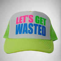 'Let's Get Wasted' Neon Trucker Hat