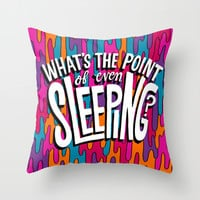What's the point of even sleeping? Throw Pillow by Chris Piascik
