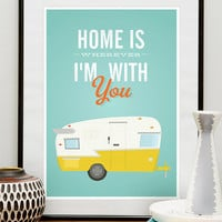 Quote print  poster, Vintage Shasta trailer art print, Retro art, inspirational quote -  Home is wherever  I'm with you A3