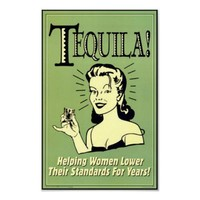 Tequila - Helping Women Lower Their Standards for Poster from Zazzle.com