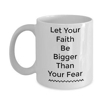 Novelty Coffee Mug/Let Your Faith Be Bigger Than Your Fear/Mug With Sayings/Inspirational/Gift