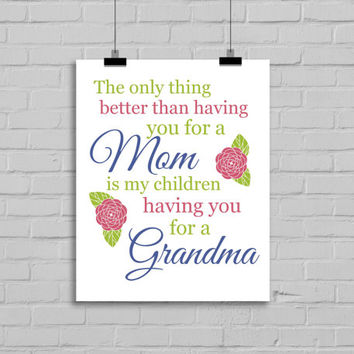 Mothers Print -The only thing better than having you for a Mom is my children having you for a Grandma, Mother's Day Printable, Gift for Mom
