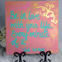 Quote Painting, Colorful Canvas Art, Kerouac Quote, Love Your Life, Home Decor, Wall Art, Gift Idea, Pink Gold Turquoise, Texture Design