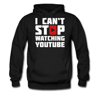 I CAN'T STOP WATCHING YOUTUBE hoodie sweatshirt tshirt