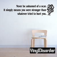 Never be ashamed of a scar. It simply means you are stronger than whatever tried Wall Decal - Vinyl Decal - Wall Quote - Mv027