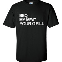 BBQ: My Meat Your Grill Shirt. Funny, Graphic T-Shirts For All Ages. Ladies And Men's Unisex Style. Makes a Great Gift!!!
