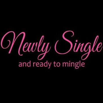Newly Single and Ready to Mingle Tshirt. Great Printed Tshirt For Ladies Mens Style All Sizes And Colors Great Ideas For Xmas Gifts.