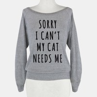 Sorry I Can't My Cat Needs Me