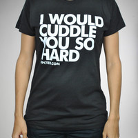 Hustler 'I Would Cuddle You So Hard' Junior Fitted Tee