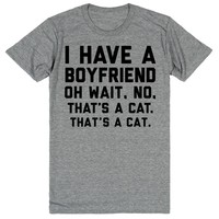 I Have a Boyfriend. Oh Wait, No. That's a Cat. That's a Cat.