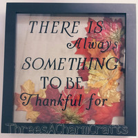 There Is Always Something To Be Thankful for Shadow box