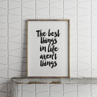 MOTIVATIONAL QUOTE,The Best Things In Life Aren't Things,Life Motto,Life Quote,Lifestyle,Best Words,Typography Quote,printable Quote,Instant