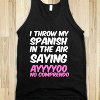 I Throw My Spanish In The Air Saying Ayyyoo No Comprendo Tank Top