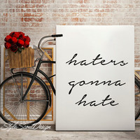 Printable wall art - Haters gonna hate, typography print, Inspirational print, Wall art, Printable wall art