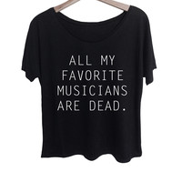 All My Favorite Musicians Are Dead Tee