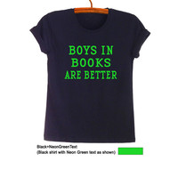 Boys in books are better T Shirt Teenager Fashion Funny Humorous Tumblr Hipster Womens Girls Mens Gifts Sassy Cute Black Tops Instagram Blog