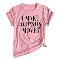 2018 Fashion Women T-Shirt Short Sleeve I Make Mommy Moves O-Neck Female Pink T shirt Summer Casual Girls Ladies Tops Tee