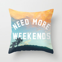 NEED MORE WEEKENDS Throw Pillow by Wesley Bird