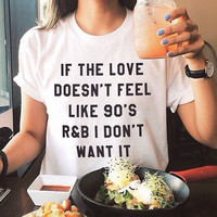 """""""If The Love Doesn't Feel Like 90's R&B I Dont Want It"""" White Cotton Short Sleeve T-Shirt a11148"""