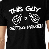 This Guy is Getting Married. T-shirt Men's Size S-2XL Birthday. Valentines. Fathers day. Wedding. Dad. Husband. Boyfriend.
