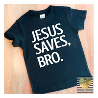 Jesus Saves Bro T Shirt Tee TShirt Baby Clothes Baby Girl Baby Boy Shirt Hipster Baby Clothes Baby Gift Little Boy #58