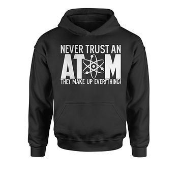 Never Trust An Atom They Make Up Everything Youth-Sized Hoodie