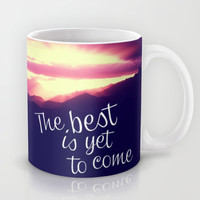 The best is yet to come Mug by Louise Machado