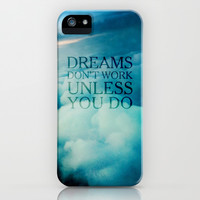 Dreams don't work unless you do iPhone & iPod Case by Deadly Designer