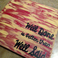 Well done is better than well said 24 x 24 inch canvas quote