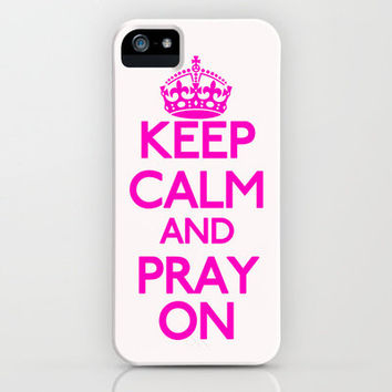 Keep Calm and Pray On iPhone Case by productoslocos | Society6