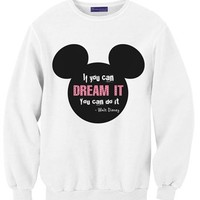 If you can dream it, You can do it! -Walt Disney
