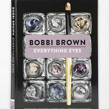 Everything Eyes: Professional Techniques * Essential Tools * Gorgeous Makeup Looks By Bobbi Brown - Assorted One
