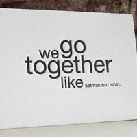 we go together like batman and robin. letterpress card
