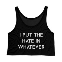 I Put the Hate in Whatever Tank Top Crop