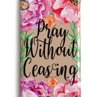 Pray Without Ceasing Floral Phone Case