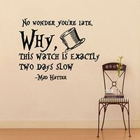 Wall Vinyl Decal Quote Sticker Home Decor Art Mural No wonder you're late. Why, this watch is exactly two days slow Alice in Wonderland Mad Hatter Z312
