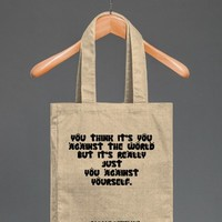 NOT YOU AGAINST THE WORLD BUT YOURSELF TOTE