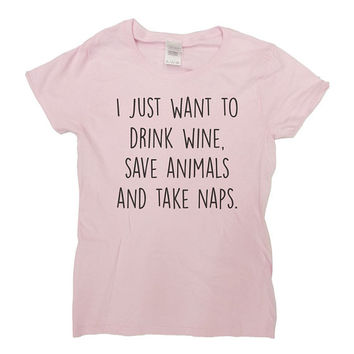 I Just Want To Drink Wine Save Animals and Take Naps Shirt Animal Lover T Shirt Pet Lover Shirt Cat Dog Funny Humor Wine Lover Tee - SA134