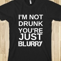 I'm Not Drunk You're Just Blurry-Unisex Black T-Shirt