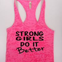 Strong Girls Do It Better Burnout Tank Top. Workout Out Tank. Workout Tank . Exercise Shirt. Gym Tank